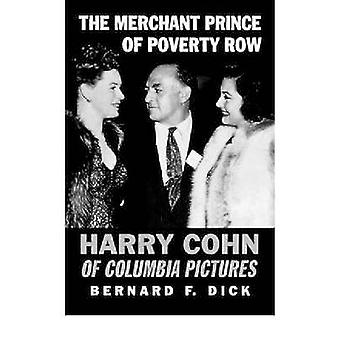 The Merchant Prince of Poverty Row Harry Cohn of Columbia Pictures by Dick & Bernard F.