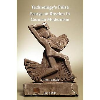 Technologys Pulse Essays on Rhythm in German Modernism by Cowan & Michael