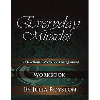 Everyday Miracles  Workbook by Royston & Julia A.