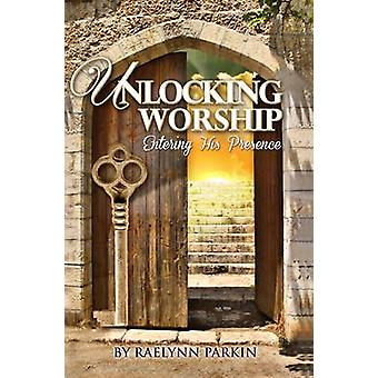 Unlocking Worship Entering His Presence by Parkin & Raelynn