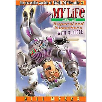 My Life as a Supersized Superhero with Slobber by Myers & Bill