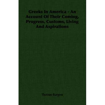 Greeks In America  An Account Of Their Coming Progress Customs Living And Aspirations by Burgess & Thomas