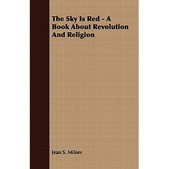 The Sky Is Red  A Book About Revolution And Religion by Milner & Jean S.