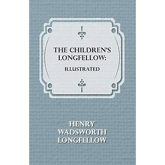 The Childrens Longfellow Illustrated by Longfellow & Henry Wadsworth