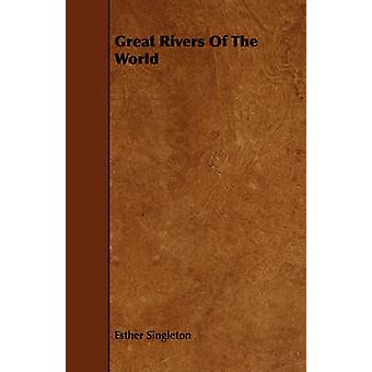 Great Rivers Of The World by Singleton & Esther