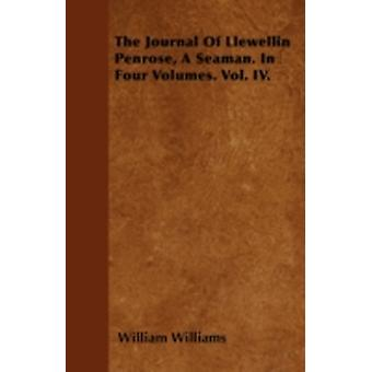 The Journal Of Llewellin Penrose A Seaman. In Four Volumes. Vol. IV. by Williams & William