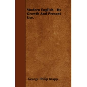 Modern English  Its Growth And Present Use. by Krapp & George Philip