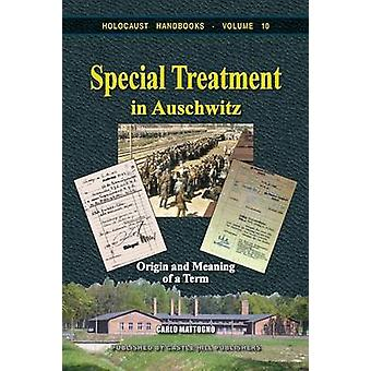 Special Treatment in Auschwitz Origin and Meaning of a Term by Mattogno & Carlo
