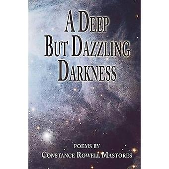 A Deep But Dazzling Darkness by Mastores & Constance Rowell