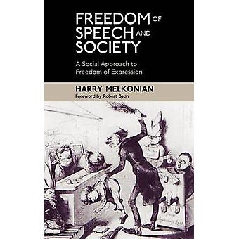 Freedom of Speech and Society A Social Approach to Freedom of Expression by Melkonian & Harry