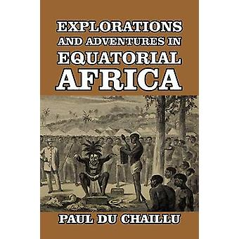 Explorations and Adventures in Equatorial Africa by Chaillu & Paul du