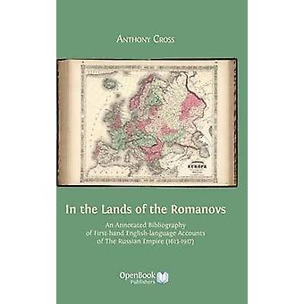 In the Lands of the Romanovs An Annotated Bibliography of FirstHand EnglishLanguage Accounts of the Russian Empire 16131917 by Cross & Anthony & Professor
