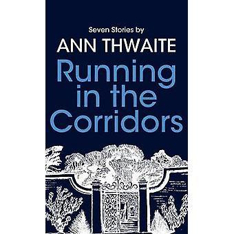 Running in the Corridors  Seven Stories by Ann Thwaite by Thwaite & Ann