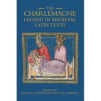 The Charlemagne Legend in Medieval Latin Texts by Purkis & William J