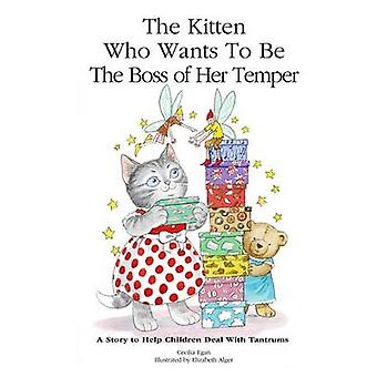 The Kitten Who Wants to Be The Boss of her Temper A Story to Help Children Deal With Tantrums by Egan & Cecilia