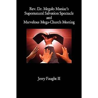 REV. Dr. Megalo Maniacs Supernatural Salvation Spectacle and Marvelous MegaChurch Meeting by Faught & Jerry