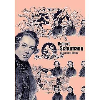 Robert Schumann. Biographie by Abert & Hermann