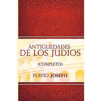 Antiguedades de Los Judios Completo  Jewish Antiques Spanish Edition by Josefo & Flavio