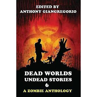 Dead Worlds Undead Stories Volume 6 by Giangregorio & Anthony