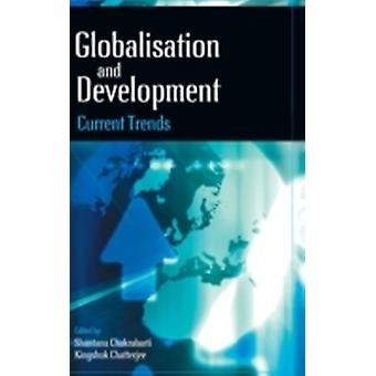 Globalization and Development Current Trends by Chakrabarti & Shantanu