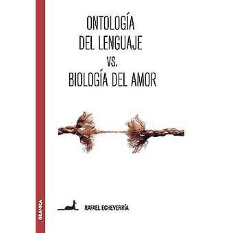 Ontologa del lenguaje versus Biologa del amor Sobre la concepcin de Humberto Maturana by Echeverra & Rafael