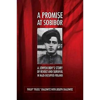 A Promise at Sobibor - A Jewish Boy's Story of Revolt and Survival in