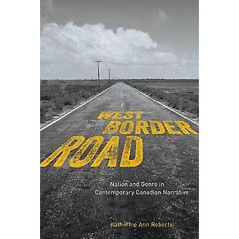 West/Border/Road - Nation and Genre in Contemporary Canadian Narrative