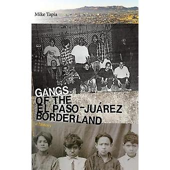 Gangs of the El Paso-Juarez Borderland - A History by Mike Tapia - 978