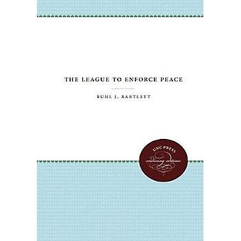 The League to Enforce Peace by Ruhl J. Bartlett - 9781469612270 Book