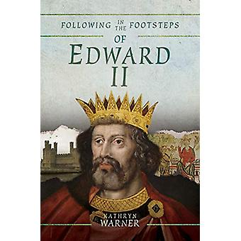 Following in the Footsteps of Edward II - A Historical Guide to the Me