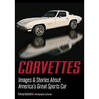 Corvettes - Images & Stories About America's Great Sports Car by H