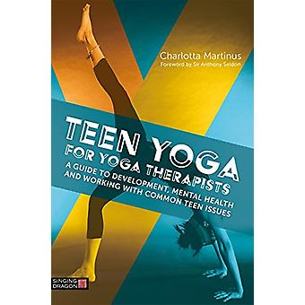 Teen Yoga For Yoga Therapists - A Guide to Development - Mental Health
