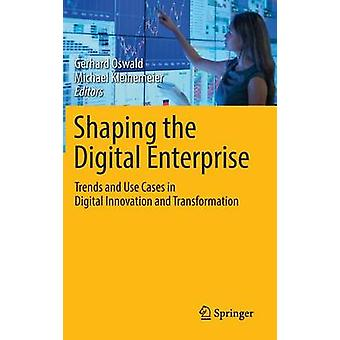 Shaping the Digital Enterprise - Trends and Use Cases in Digital Innov