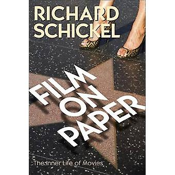 Film on Paper - The Inner Life of Movies by Richard Schnickel - 978156