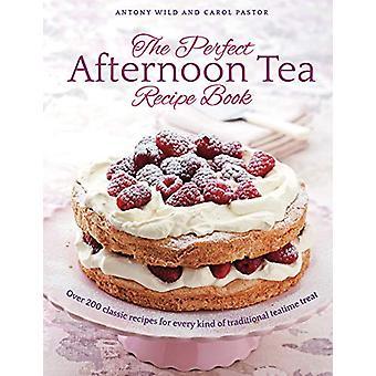 El libro de recetas de té perfecto para la tarde - Más de 200 recetas clásicas