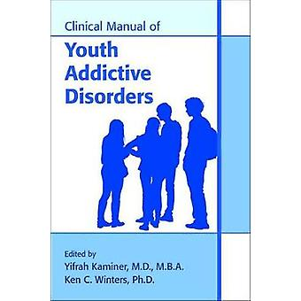 Clinical Manual of Youth Addictive Disorders by Yifrah Kaminer - 9781