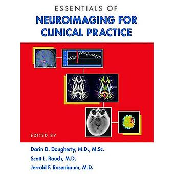 Essentials of Neuroimaging for Clinical Practice by Darin D. Doughert