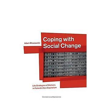 Coping with Social Change - Life Strategies of Workers in Poland's New