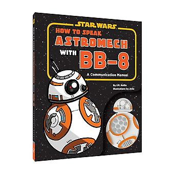 Star Wars How to Speak Astromech with BB8 by Illustrated by Jake
