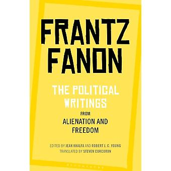 The Political Writings from Alienation and Freedom by Frantz Fanon & Translated by Steven Corcoran & Edited by Jean Khalfa & Edited by Professor Robert J C Young