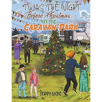 Twas the Night Before Christmas...in the Caravan Park by Terry Locke