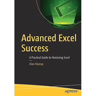 Advanced Excel Success  A Practical Guide to Mastering Excel by Alan Murray