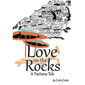 Love on the Rocks - A Positano Tale by Catie Costa - 9781483423265 Book