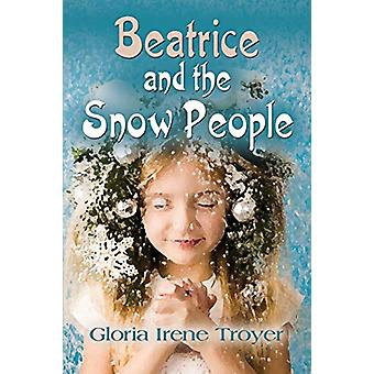 Beatrice and the Snow People by Gloria Irene Troyer - 9781626464810 B