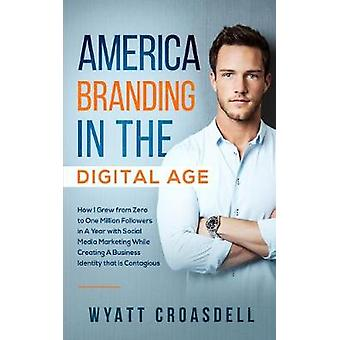 America Branding in the Digital Age - How I Grew from Zero to One Mill