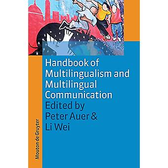 Handbook of Multilingualism and Multilingual Communication by Peter A