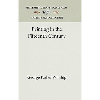 Printing in the Fifteenth Century by George Parker Winship - 97815128