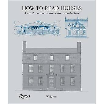 How to Read Houses  A Crash Course in Domestic Architecture by Will Jones
