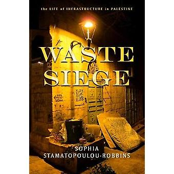 Waste Siege The Life of Infrastructure in Palestine Stanford Studies in Middle Eastern and Islamic Societies and Cultures