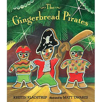 The Gingerbread Pirates Gift Edition by Kristin Kladstrup & Illustrated by Matt Tavares